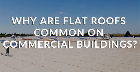 Why Are Flat Roofs Common on Commercial Buildings?