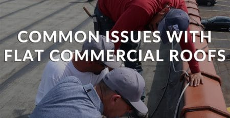 Common Issues With Flat Commercial Roofs