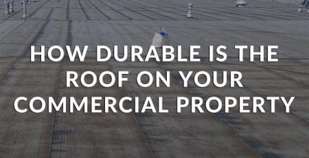 How Durable Is The Roof On Your Commercial Property?