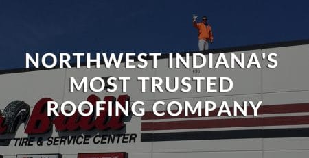 Northwest Indiana's Most Trusted Roofing Company